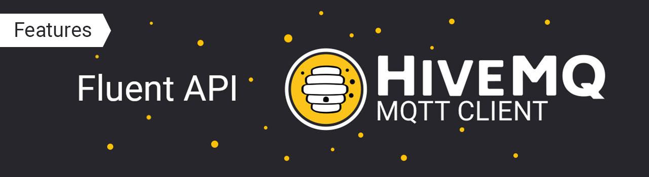 HiveMQ MQTT Client Features: Fluent API