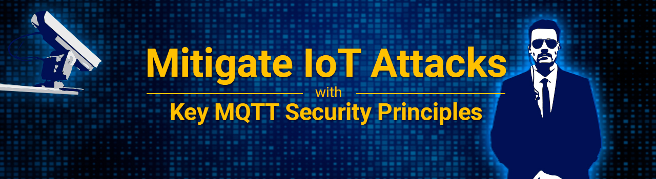 Mitigate IoT Attacks with Key MQTT Security Principles