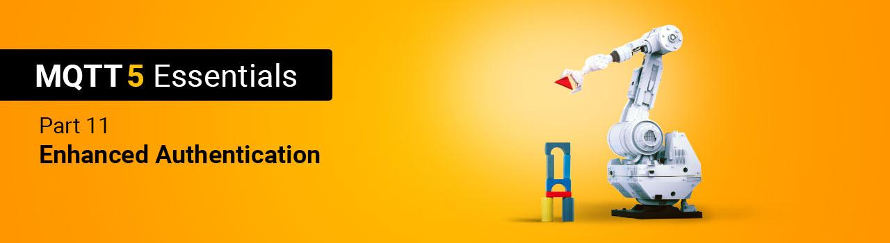 Enhanced Authentication - MQTT 5 Essentials Part 11