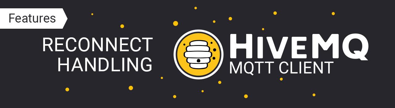 HiveMQ MQTT Client Features: Reconnect Handling