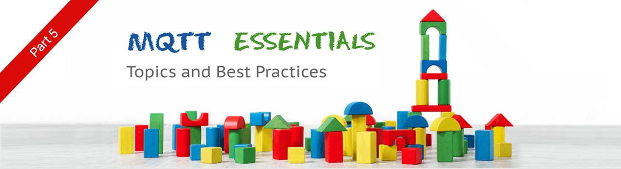 MQTT Topics & Best Practices  - MQTT Essentials: Part 5