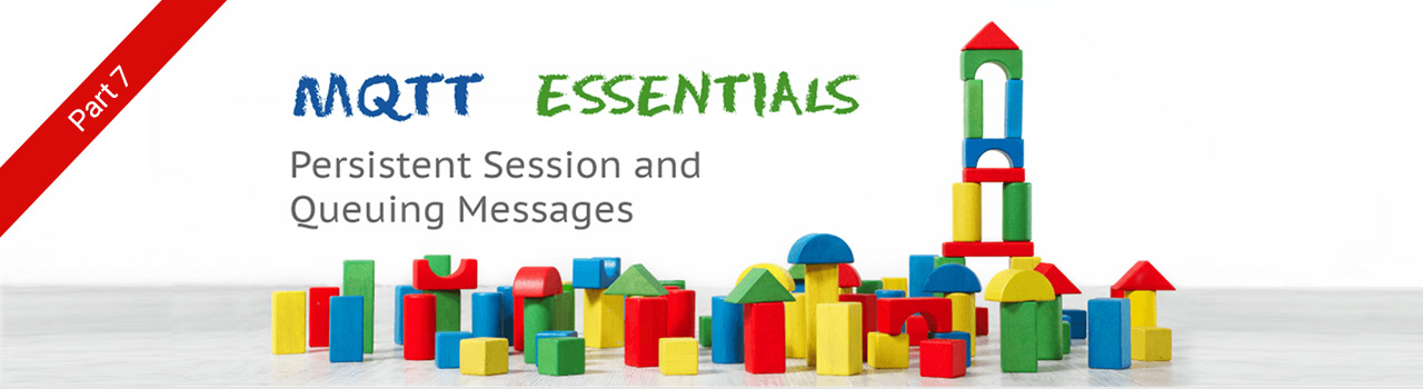 Persistent Session and Queuing Messages - MQTT Essentials: Part 7