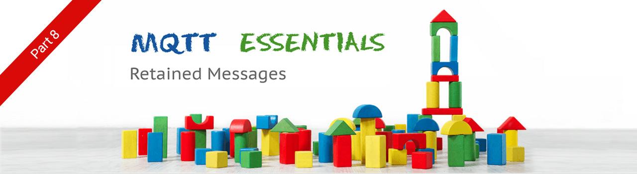Retained Messages - MQTT Essentials: Part 8